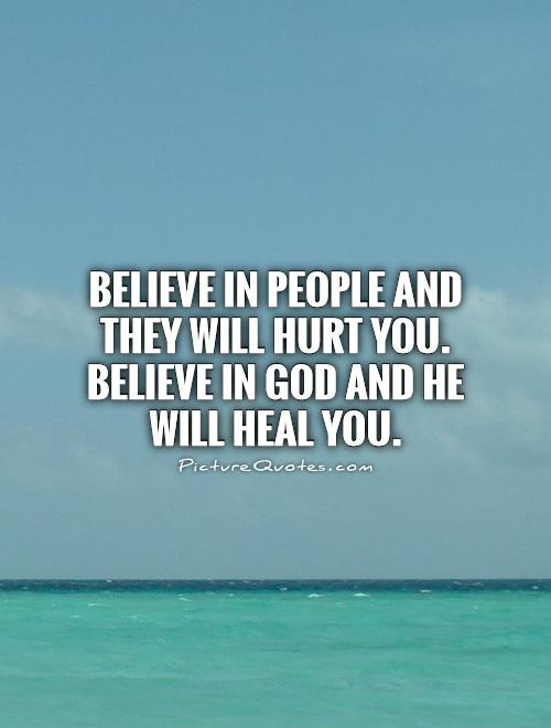 believe-in-people-and-they-will-hurt-you-believe-in-god-and-he-will-heal-you-quote-1